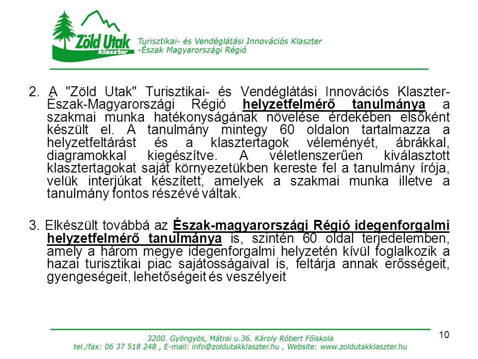 2. A Zöld Utak Turisztikai- és Vendéglátási Innovációs Klaszter- Észak-Magyarországi Régió helyzetfelmérő tanulmánya a szakmai munka hatékonyságának növelése érdekében elsőként készült el. A tanulmány mintegy 60 oldalon tartalmazza a helyzetfeltárást és a klasztertagok véleményét, ábrákkal, diagramokkal kiegészítve. A véletlenszerűen kiválasztott klasztertagokat saját környezetükben kereste fel a tanulmány írója, velük interjúkat készített, amelyek a szakmai munka illetve a tanulmány fontos részévé váltak.