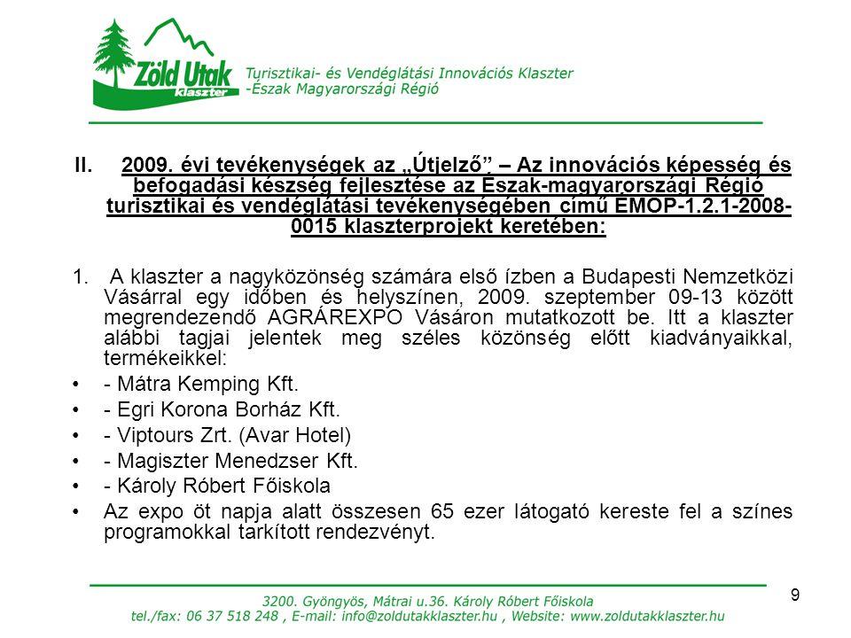 """II. 2009. évi tevékenységek az """"Útjelző – Az innovációs képesség és befogadási készség fejlesztése az Észak-magyarországi Régió turisztikai és vendéglátási tevékenységében című ÉMOP-1.2.1-2008-0015 klaszterprojekt keretében:"""
