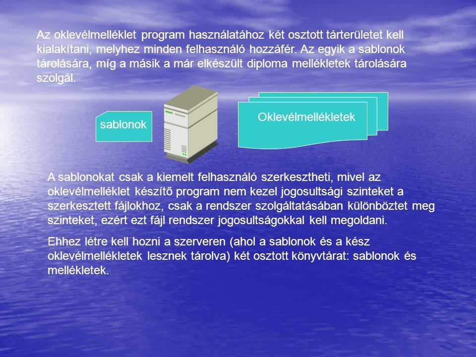 Az oklevélmelléklet program használatához két osztott tárterületet kell kialakítani, melyhez minden felhasználó hozzáfér. Az egyik a sablonok tárolására, míg a másik a már elkészült diploma mellékletek tárolására szolgál.