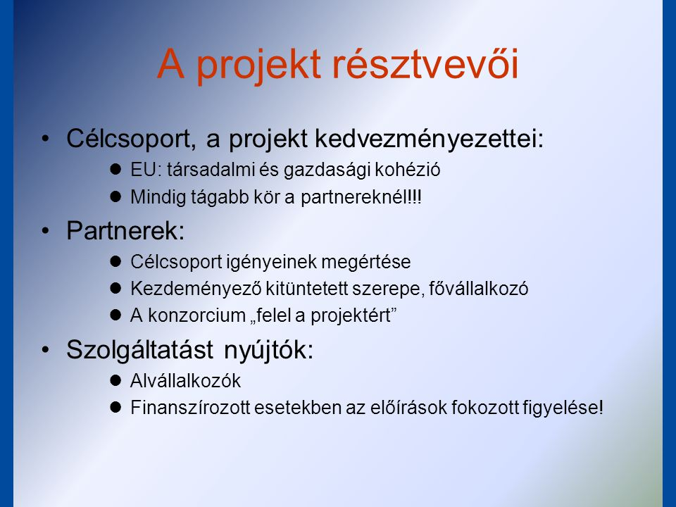 A projekt résztvevői Célcsoport, a projekt kedvezményezettei: