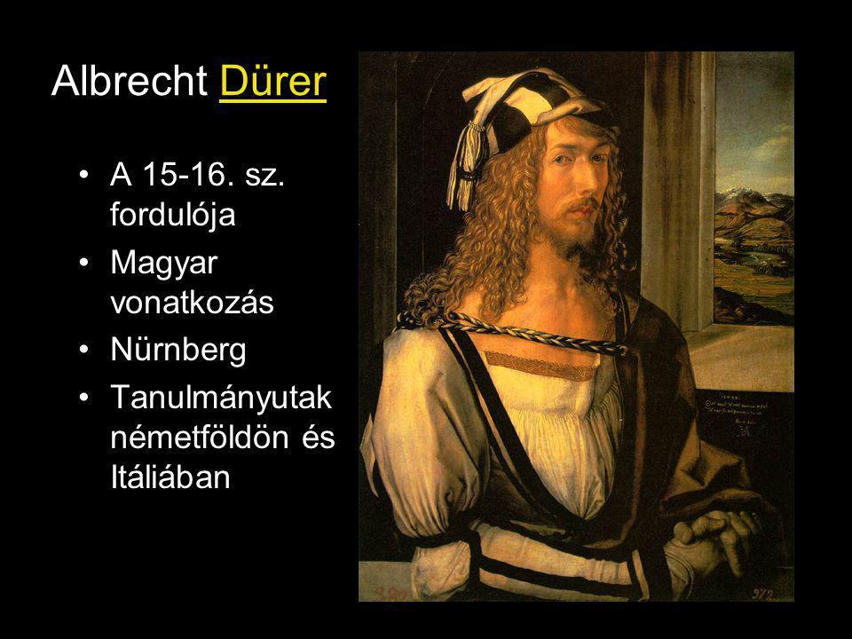 Albrecht Dürer A 15-16. sz. fordulója Magyar vonatkozás Nürnberg