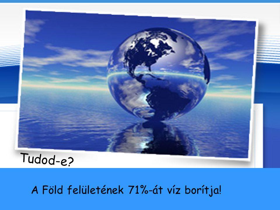 Tudod-e A Föld felületének 71%-át víz borítja!
