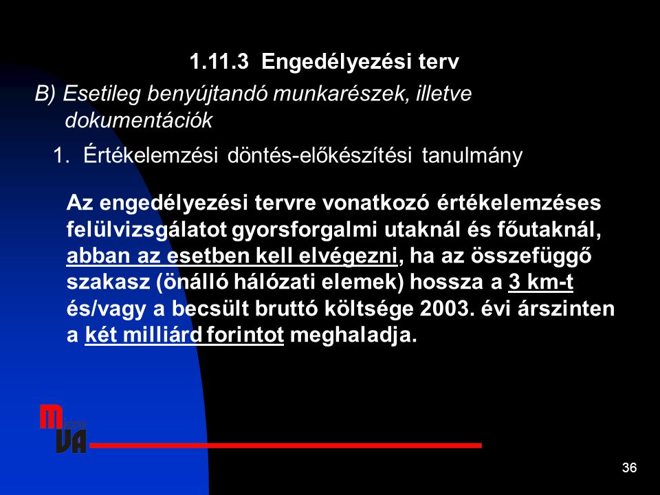 1.11.3 Engedélyezési terv B) Esetileg benyújtandó munkarészek, illetve dokumentációk. 1. Értékelemzési döntés-előkészítési tanulmány.