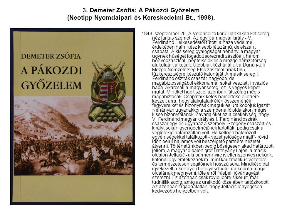 3. Demeter Zsófia: A Pákozdi Győzelem (Neotipp Nyomdaipari és Kereskedelmi Bt., 1998).
