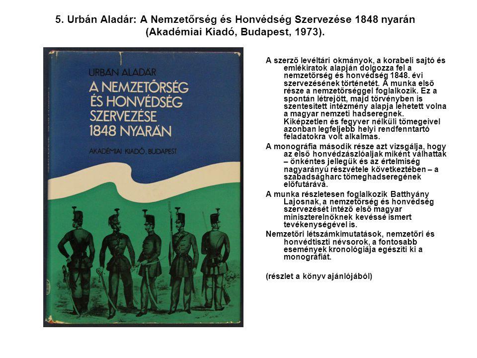 5. Urbán Aladár: A Nemzetőrség és Honvédség Szervezése 1848 nyarán (Akadémiai Kiadó, Budapest, 1973).