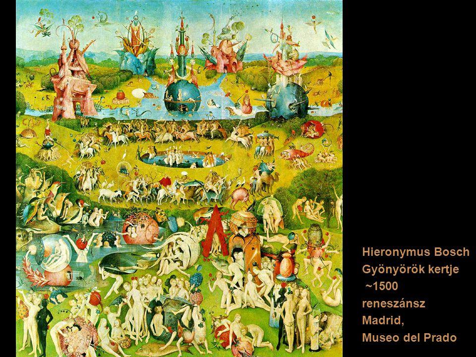 Hieronymus Bosch Gyönyörök kertje ~1500 reneszánsz Madrid, Museo del Prado