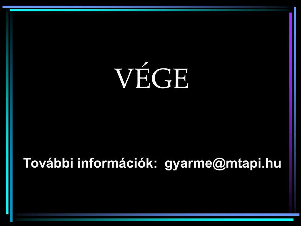 VÉGE További információk: gyarme@mtapi.hu