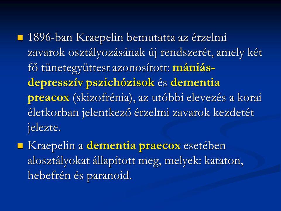 1896-ban Kraepelin bemutatta az érzelmi zavarok osztályozásának új rendszerét, amely két fő tünetegyüttest azonosított: mániás-depresszív pszichózisok és dementia preacox (skizofrénia), az utóbbi elevezés a korai életkorban jelentkező érzelmi zavarok kezdetét jelezte.