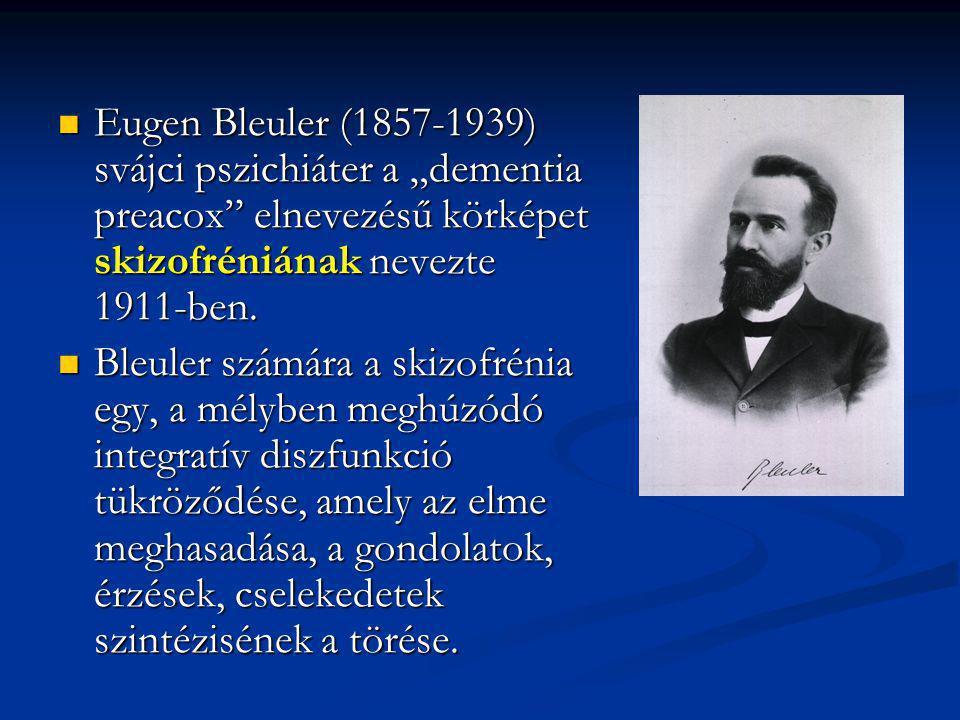 """Eugen Bleuler (1857-1939) svájci pszichiáter a """"dementia preacox elnevezésű körképet skizofréniának nevezte 1911-ben."""