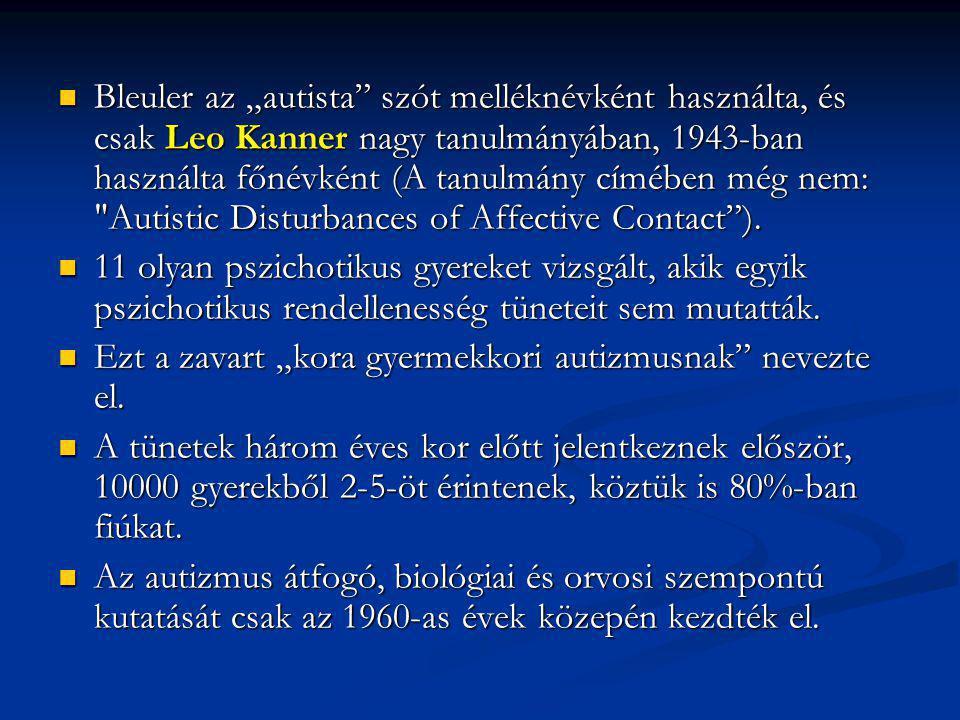 """Bleuler az """"autista szót melléknévként használta, és csak Leo Kanner nagy tanulmányában, 1943-ban használta főnévként (A tanulmány címében még nem: Autistic Disturbances of Affective Contact )."""