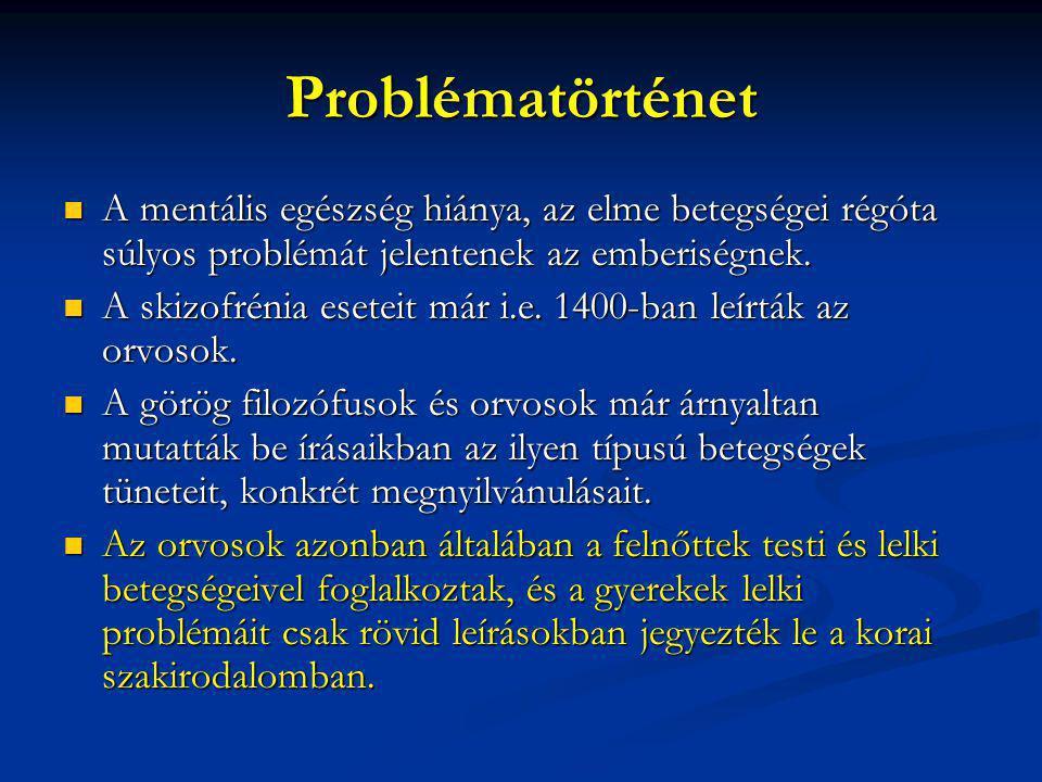 Problématörténet A mentális egészség hiánya, az elme betegségei régóta súlyos problémát jelentenek az emberiségnek.