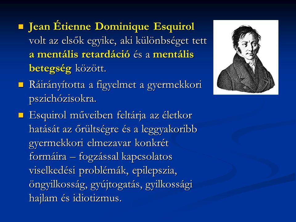 Jean Étienne Dominique Esquirol volt az elsők egyike, aki különbséget tett a mentális retardáció és a mentális betegség között.