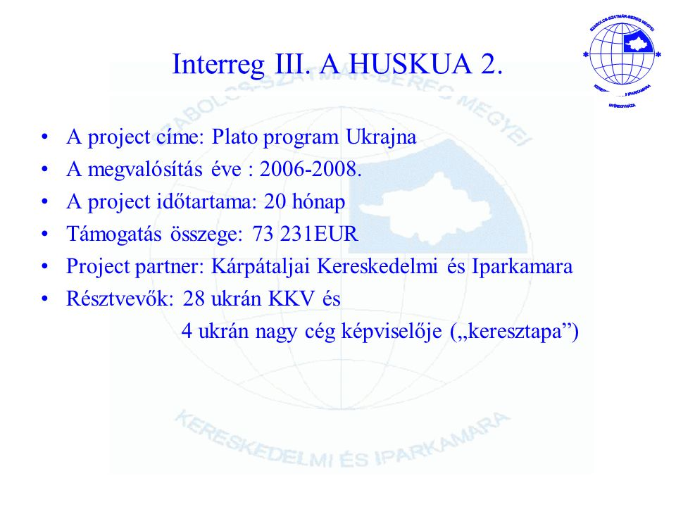 Interreg III. A HUSKUA 2. A project címe: Plato program Ukrajna