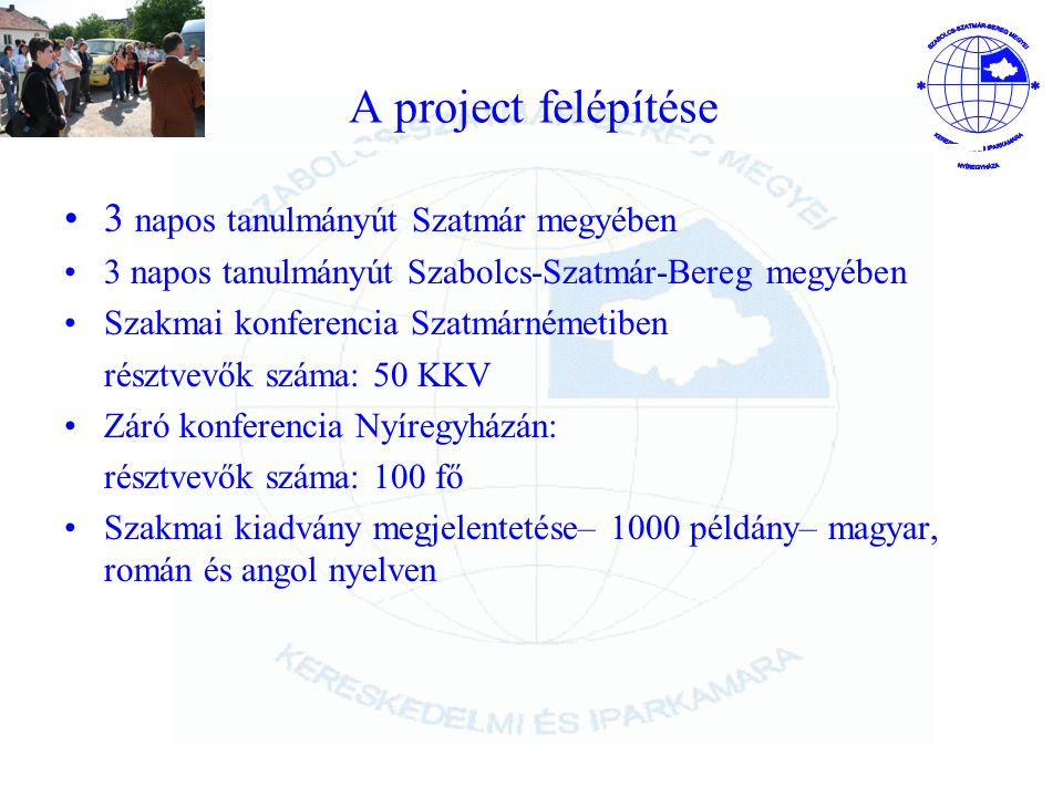 A project felépítése 3 napos tanulmányút Szatmár megyében