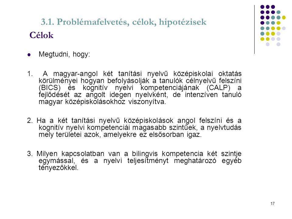 Célok 3.1. Problémafelvetés, célok, hipotézisek Megtudni, hogy: