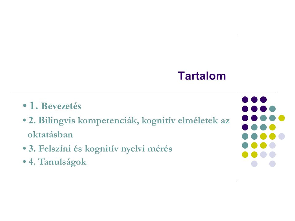 Tartalom • 1. Bevezetés. • 2. Bilingvis kompetenciák, kognitív elméletek az. oktatásban. • 3. Felszíni és kognitív nyelvi mérés.