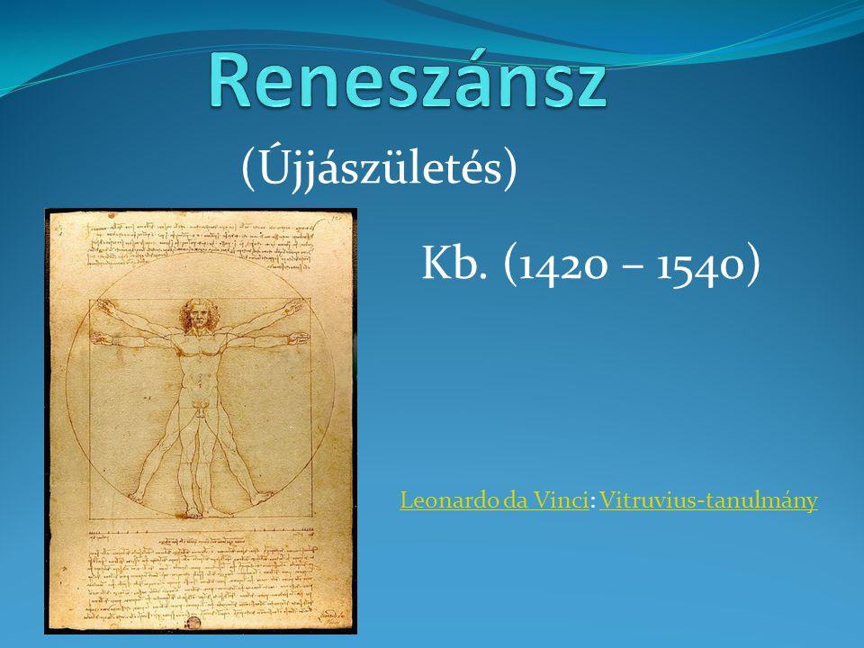 Reneszánsz (Újjászületés) Kb. (1420 – 1540)