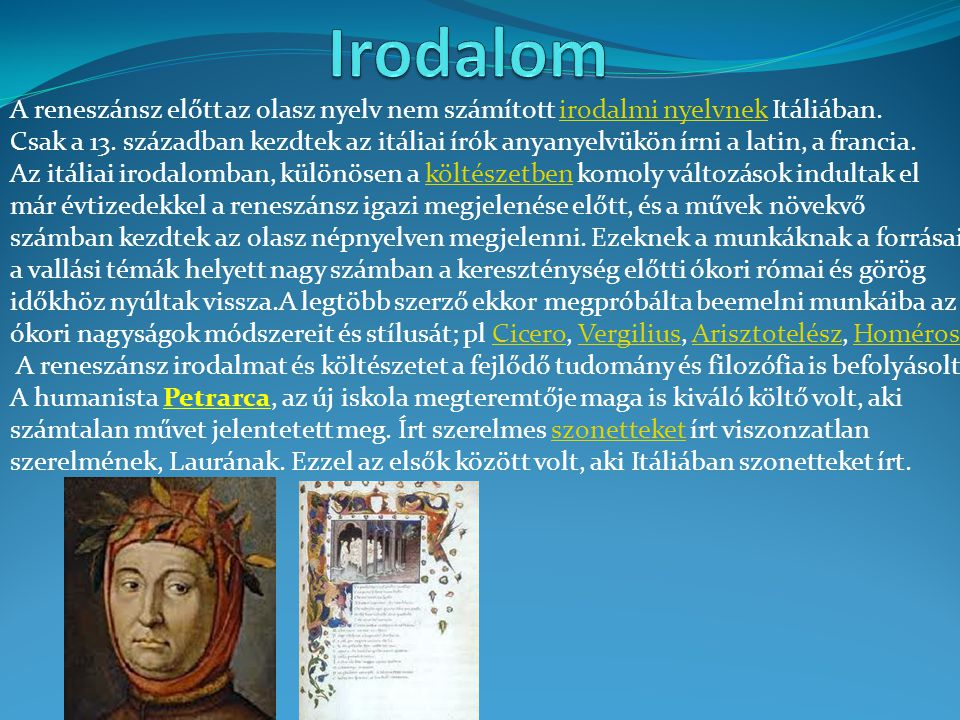 Irodalom A reneszánsz előtt az olasz nyelv nem számított irodalmi nyelvnek Itáliában.