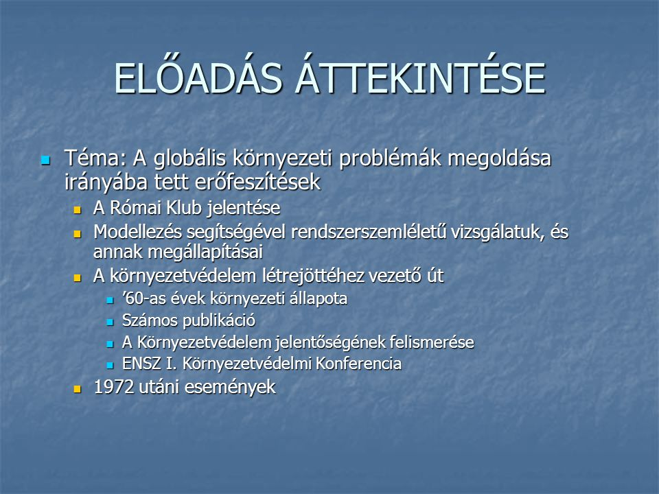 ELŐADÁS ÁTTEKINTÉSE Téma: A globális környezeti problémák megoldása irányába tett erőfeszítések. A Római Klub jelentése.