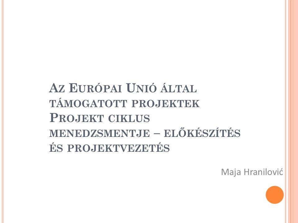 Az Európai Unió által támogatott projektek Projekt ciklus menedzsmentje – előkészítés és projektvezetés