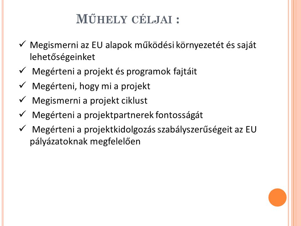 Műhely céljai : Megismerni az EU alapok működési környezetét és saját lehetőségeinket. Megérteni a projekt és programok fajtáit.
