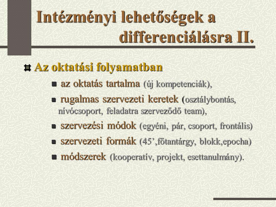 Intézményi lehetőségek a differenciálásra II.