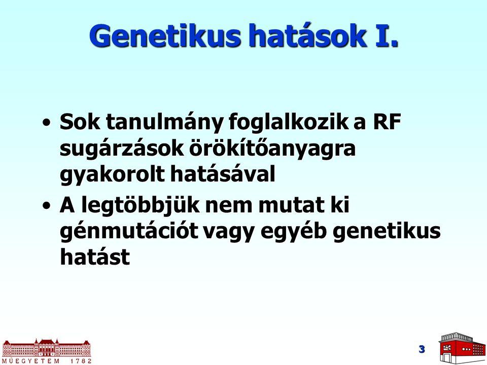 Genetikus hatások I. Sok tanulmány foglalkozik a RF sugárzások örökítőanyagra gyakorolt hatásával.