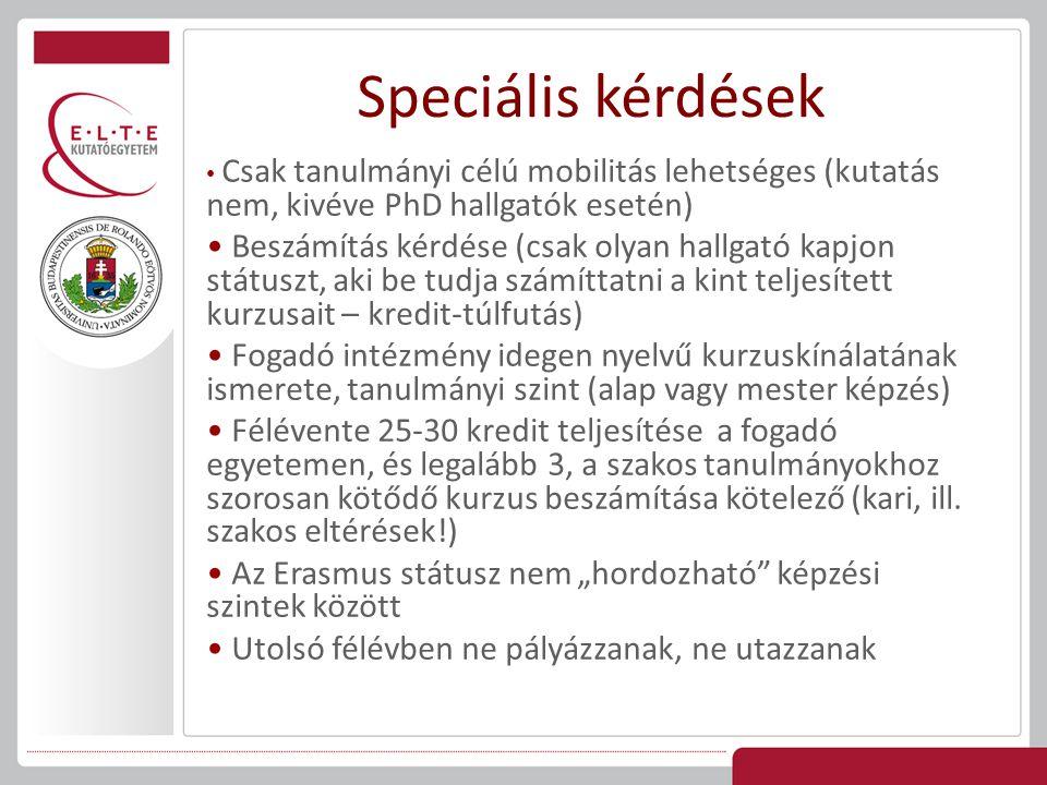 Speciális kérdések Csak tanulmányi célú mobilitás lehetséges (kutatás nem, kivéve PhD hallgatók esetén)