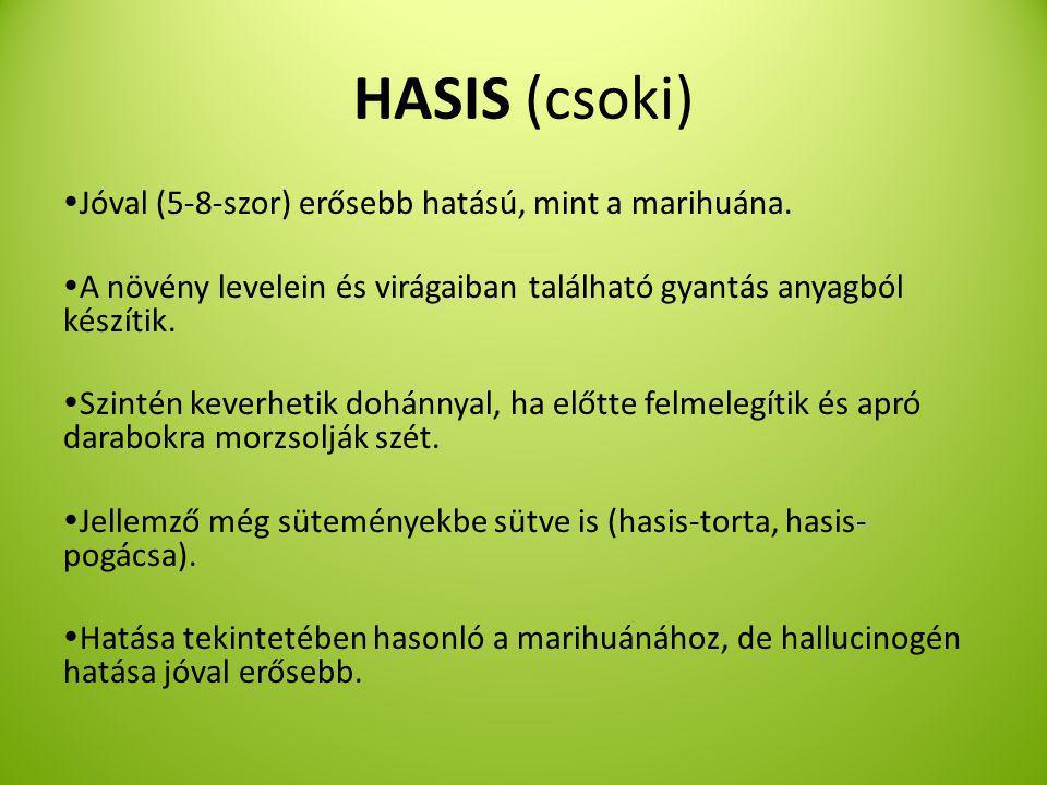 HASIS (csoki) Jóval (5-8-szor) erősebb hatású, mint a marihuána.
