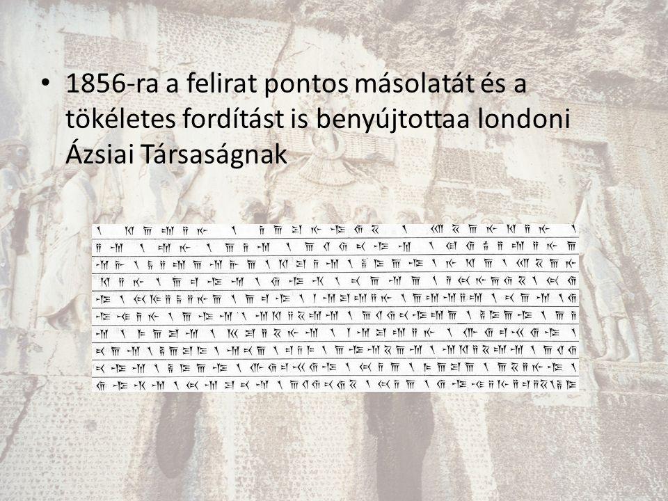 1856-ra a felirat pontos másolatát és a tökéletes fordítást is benyújtottaa londoni Ázsiai Társaságnak