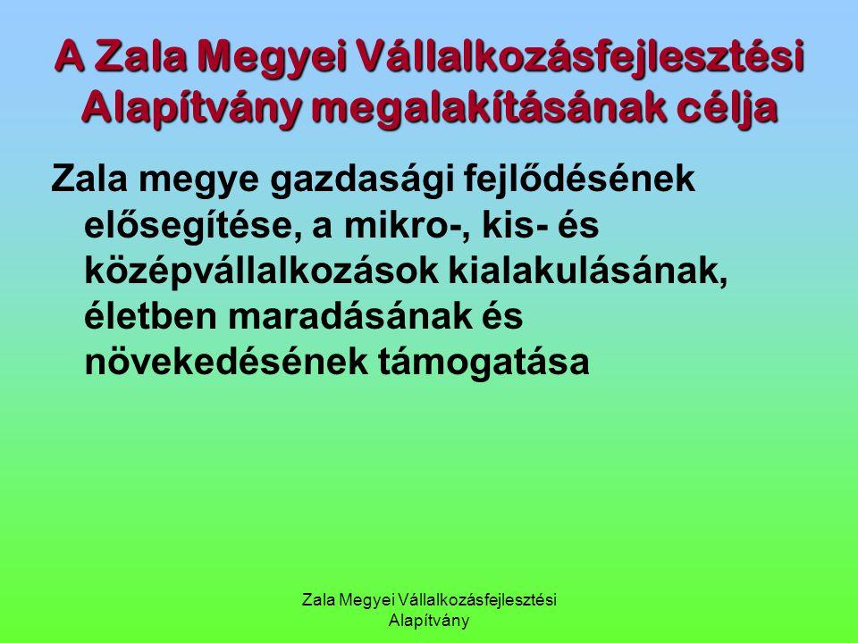 A Zala Megyei Vállalkozásfejlesztési Alapítvány megalakításának célja