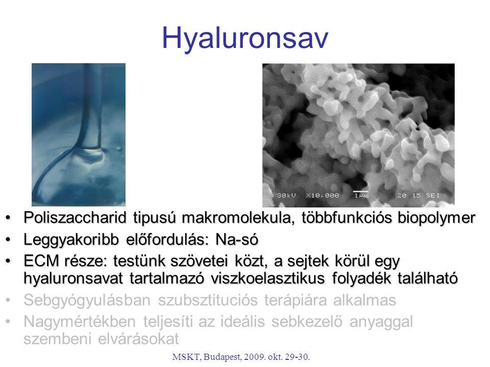 Hyaluronsav Poliszaccharid tipusú makromolekula, többfunkciós biopolymer. Leggyakoribb előfordulás: Na-só.