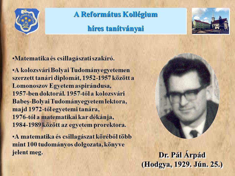 A Református Kollégium Dr. Pál Árpád (Hodgya, 1929. Jún. 25.)