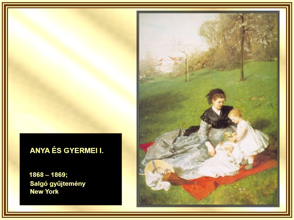 ANYA ÉS GYERMEI I. 1868 – 1869; Salgó gyűjtemény New York