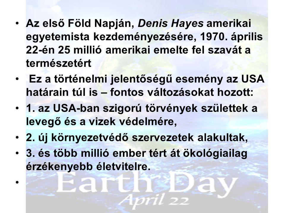 Az első Föld Napján, Denis Hayes amerikai egyetemista kezdeményezésére, 1970. április 22-én 25 millió amerikai emelte fel szavát a természetért