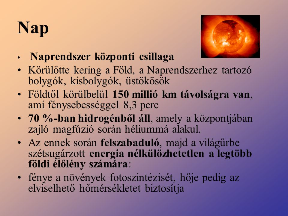 Nap Naprendszer központi csillaga. Körülötte kering a Föld, a Naprendszerhez tartozó bolygók, kisbolygók, üstökösök.