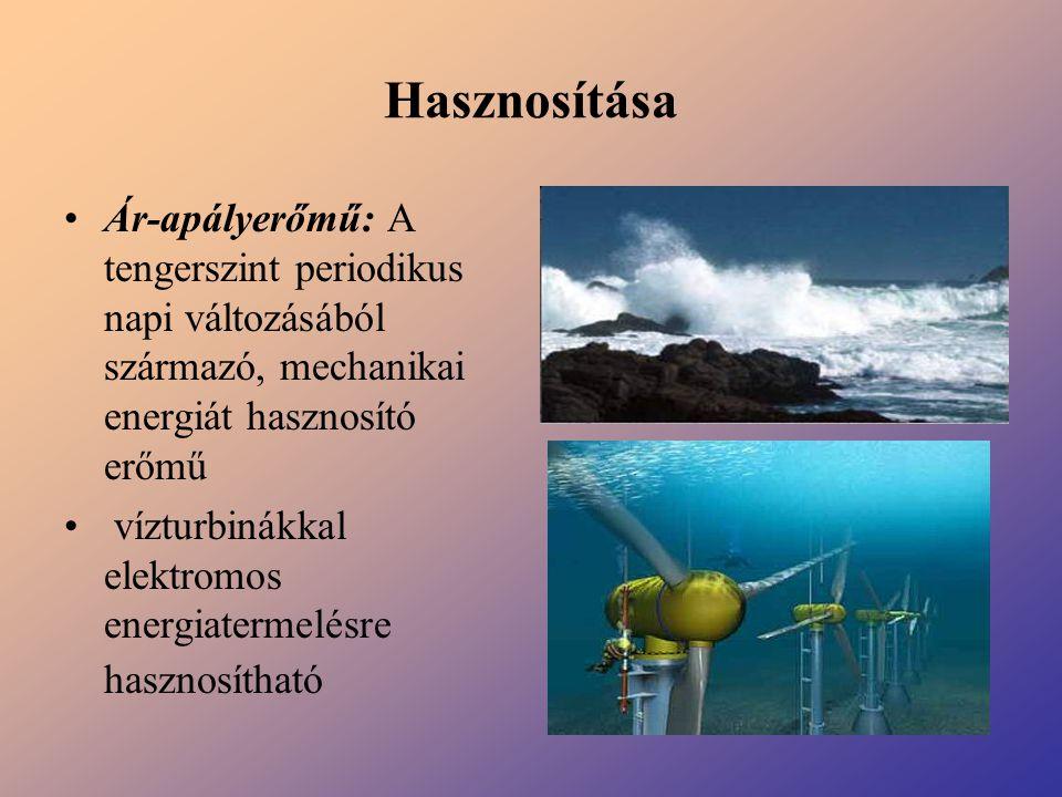 Hasznosítása Ár-apályerőmű: A tengerszint periodikus napi változásából származó, mechanikai energiát hasznosító erőmű