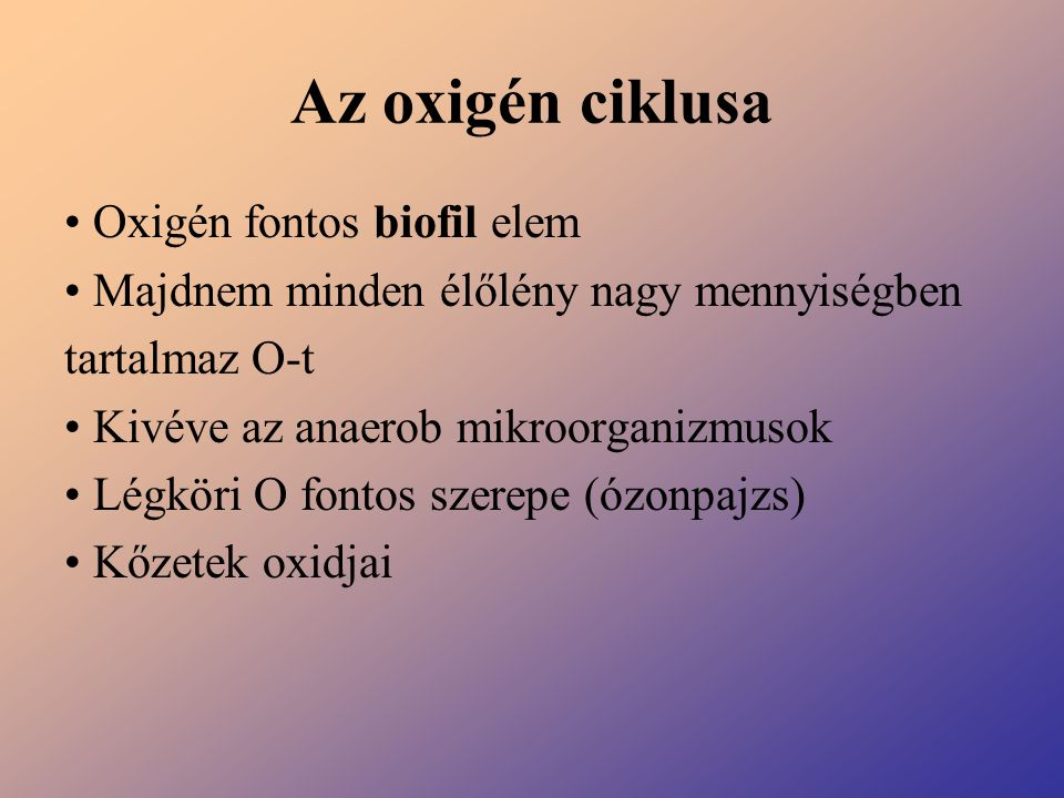Az oxigén ciklusa • Oxigén fontos biofil elem