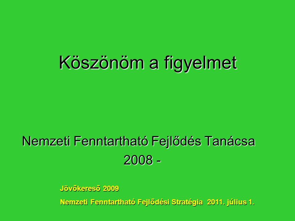 Köszönöm a figyelmet Nemzeti Fenntartható Fejlődés Tanácsa 2008 -