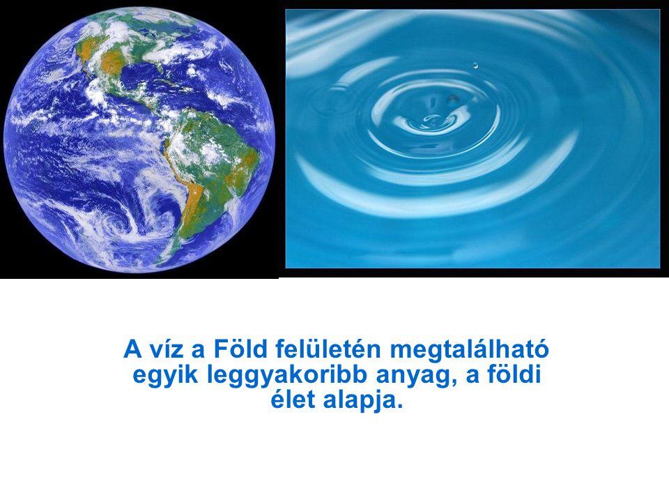 A víz a Föld felületén megtalálható egyik leggyakoribb anyag, a földi élet alapja.