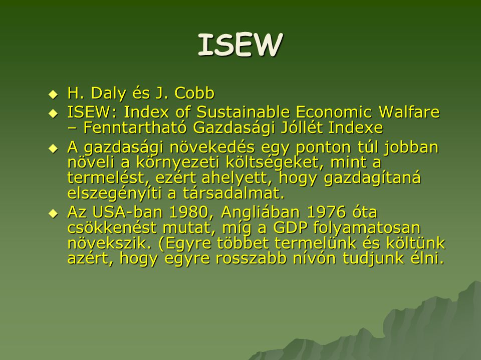ISEW H. Daly és J. Cobb. ISEW: Index of Sustainable Economic Walfare – Fenntartható Gazdasági Jóllét Indexe.
