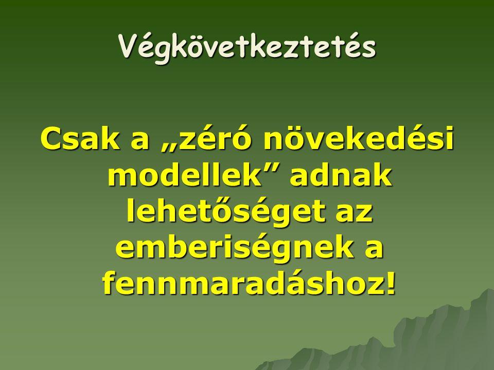 """Végkövetkeztetés Csak a """"zéró növekedési modellek adnak lehetőséget az emberiségnek a fennmaradáshoz!"""