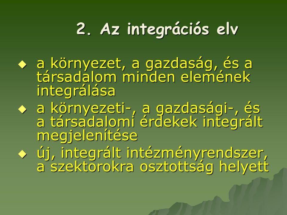 2. Az integrációs elv a környezet, a gazdaság, és a társadalom minden elemének integrálása.