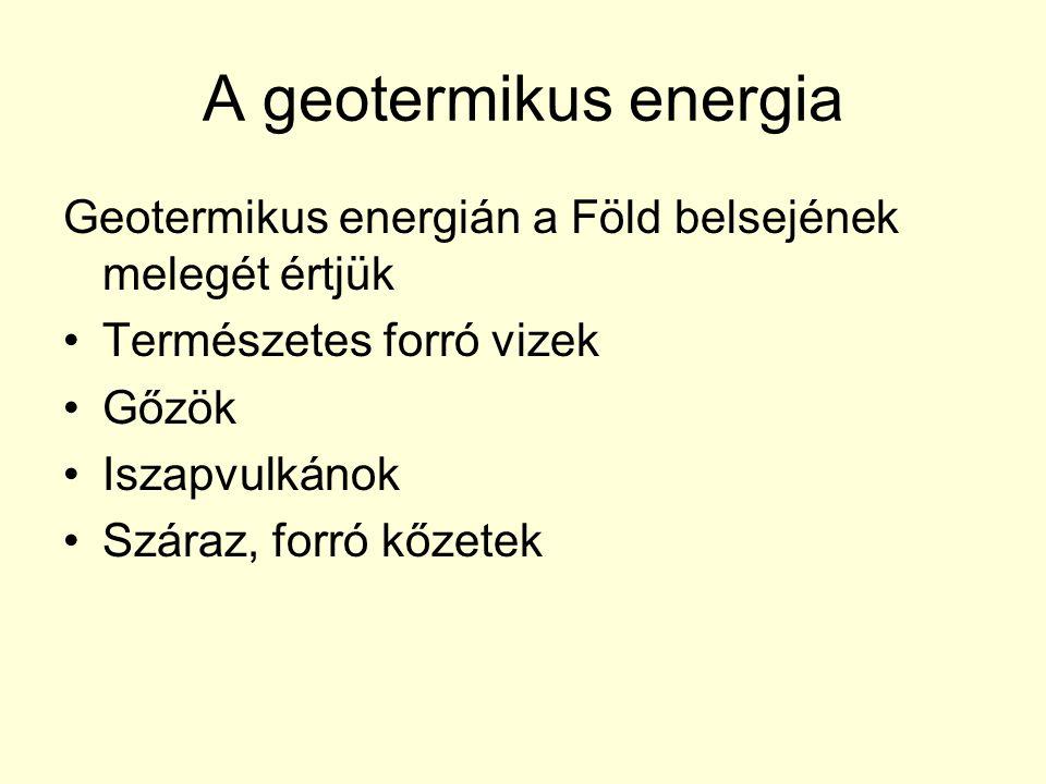 A geotermikus energia Geotermikus energián a Föld belsejének melegét értjük. Természetes forró vizek.