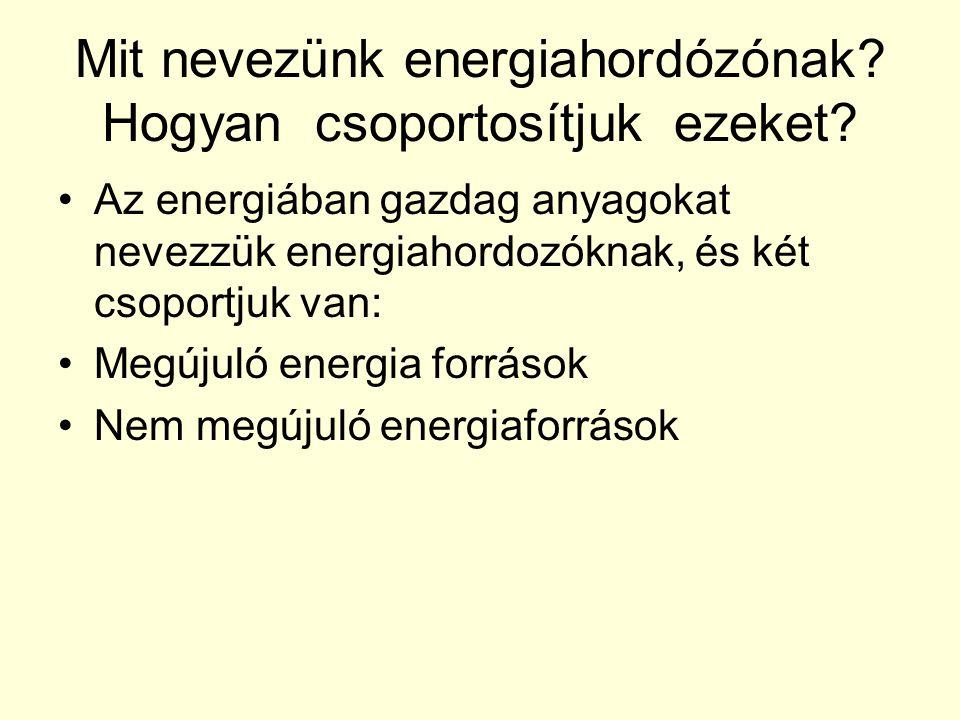 Mit nevezünk energiahordózónak Hogyan csoportosítjuk ezeket