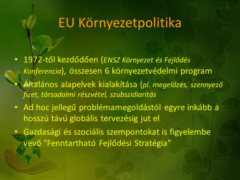 EU Környezetpolitika 1972-től kezdődően (ENSZ Környezet és Fejlődés Konferencia), összesen 6 környezetvédelmi program.
