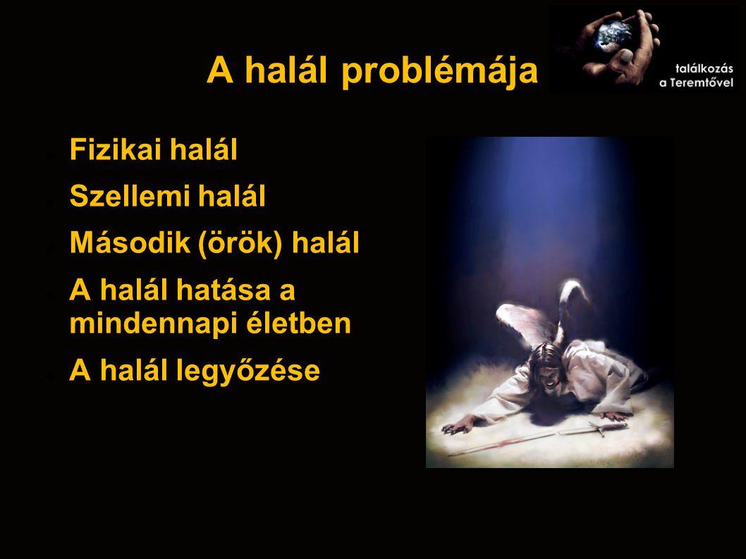 A halál problémája Fizikai halál Szellemi halál Második (örök) halál