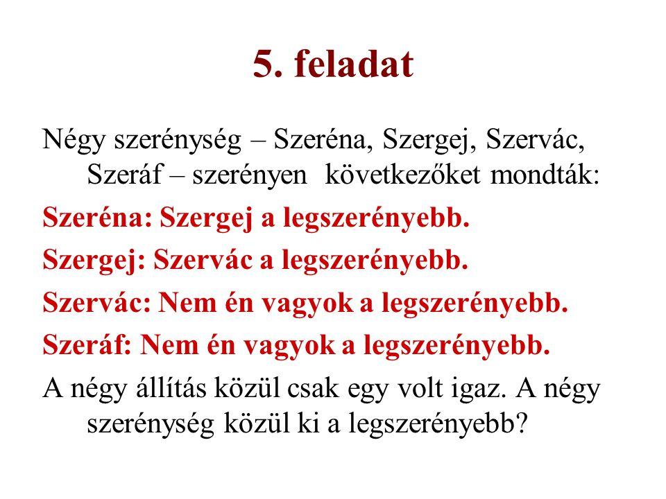 5. feladat Négy szerénység – Szeréna, Szergej, Szervác, Szeráf – szerényen következőket mondták: Szeréna: Szergej a legszerényebb.