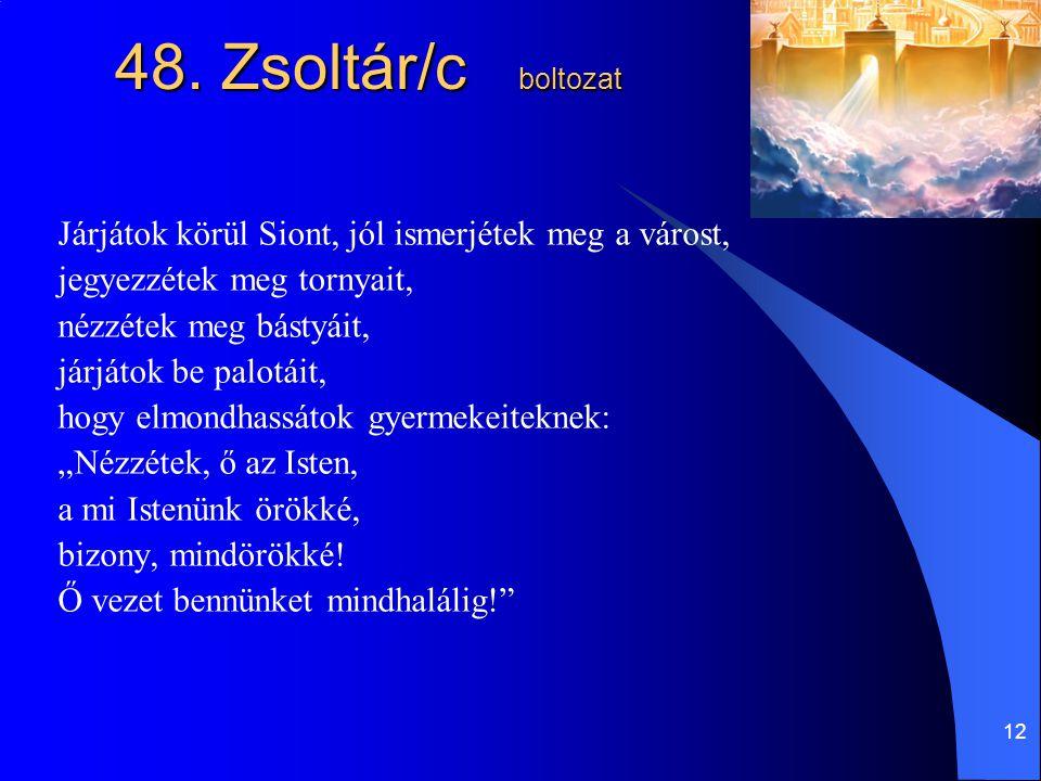 48. Zsoltár/c boltozat Járjátok körül Siont, jól ismerjétek meg a várost, jegyezzétek meg tornyait,