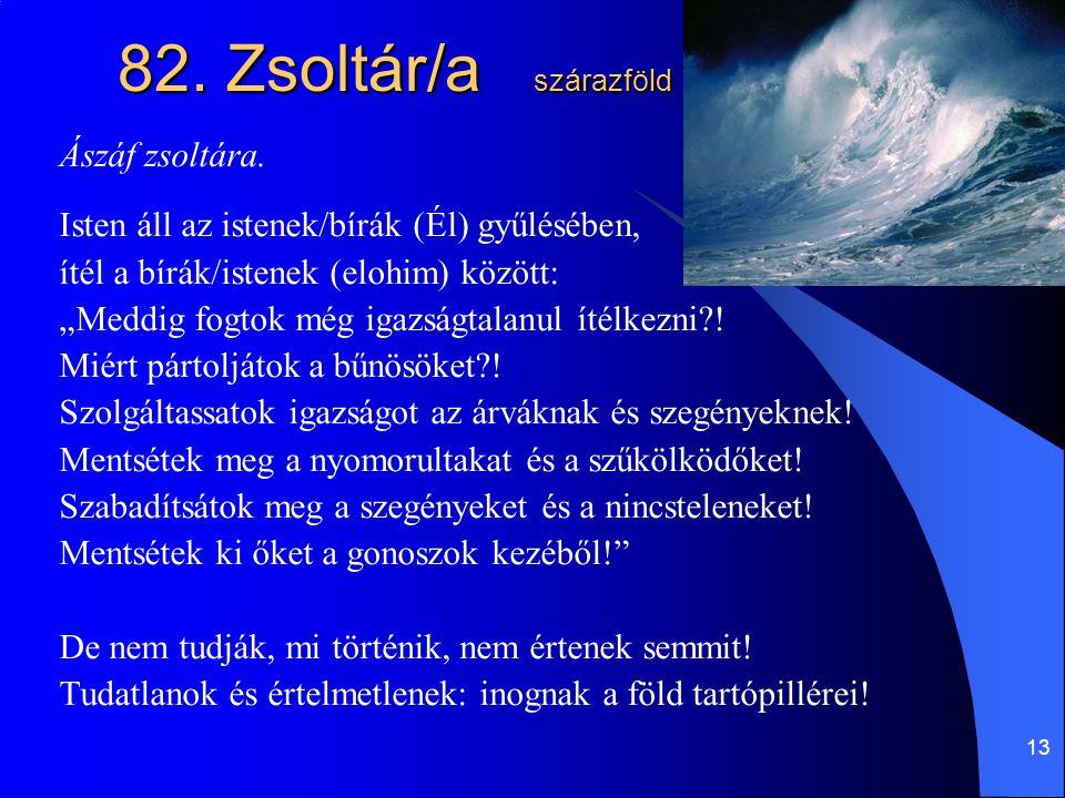 82. Zsoltár/a szárazföld Ászáf zsoltára.